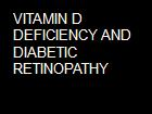 VITAMIN D DEFICIENCY AND DIABETIC RETINOPATHY powerpoint presentation