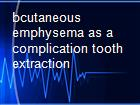 bcutaneous emphysema as a complication tooth extraction powerpoint presentation