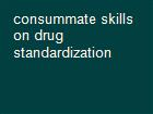 consummate skills on drug standardization powerpoint presentation
