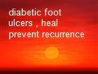 diabetic foot ulcers , heal  prevent recurrence powerpoint presentation