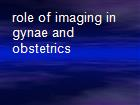 role of imaging in gynae and obstetrics powerpoint presentation