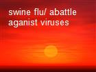 swine flu/ abattle aganist viruses powerpoint presentation