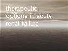 therapeutic options in acute renal failure powerpoint presentation