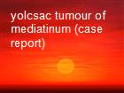 yolcsac tumour of mediatinum (case report) powerpoint presentation